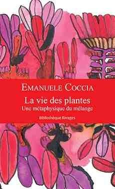 La vie des plantes d' Emanuele Coccia : Le végétal abordé sous l'angle philosophique